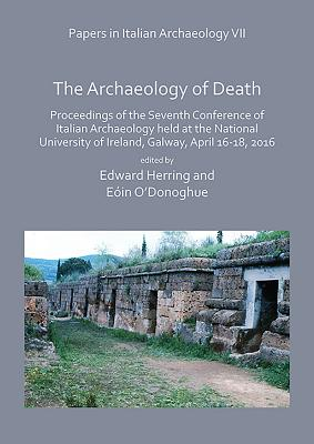 The Archaeology of Death: Proceedings of the Seventh Conference of Italian Archaeology Held at the National University of Irelan