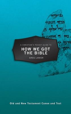 A Christian's Pocket Guide to How We Got the Bible: Old and New Testament Canon and Text