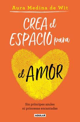 Crea el espacio para el amor / Create Room for Love: Sin príncipes azules ni princesas encantadas / Without Prince Charming or E