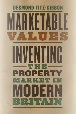 Marketable Values: Inventing the Property Market in Modern Britain