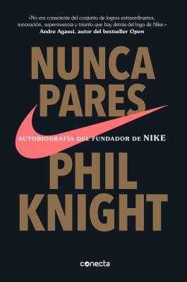Nunca pares / Shoe Dog: Autobiografía Del Fundador De Nike/ A Memoir by the Creator of Nike