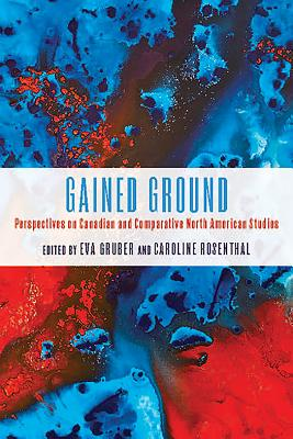 Gained Ground: Perspectives on Canadian and Comparative North American Studies