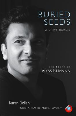 Buried Seeds: A Chef's Journey: The Story of Vikas Khanna
