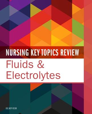 Nursing Key Topics Review: Fluids and Electrolytes, Includes QR Code for Free Mobile Content