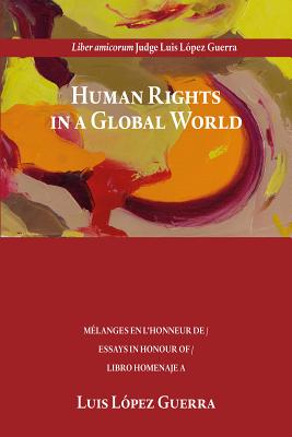 Human Rights in a Global World: Essays in Honour of Luis Lopez Guerra