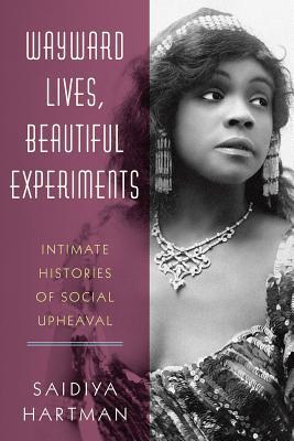 Wayward Lives, Beautiful Experiments: Intimate Histories of Social Upheaval