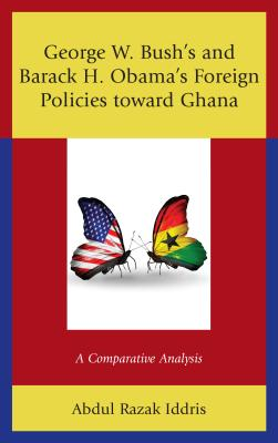 George W. Bush's and Barack H. Obama's Foreign Policies Toward Ghana: A Comparative Analysis