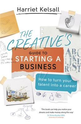 The Creative's Guide to Starting a Business: How to Turn Your Talent into a Career