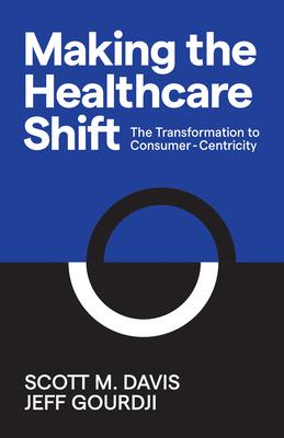 Making the Healthcare Shift: The Transformation to Consumer-Centricity