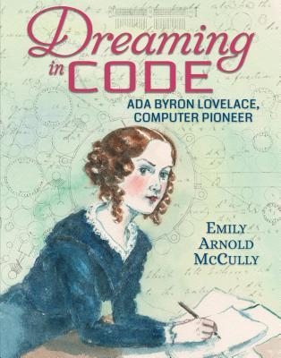 Dreaming in Code: Ada Byron Lovelace, Computer Pioneer