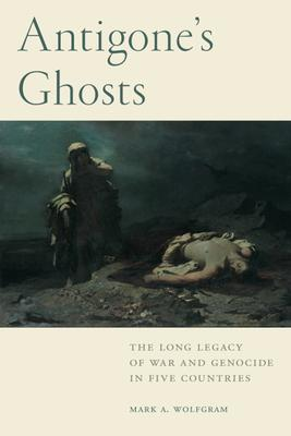 Antigone's Ghosts: The Long Legacy of War and Genocide in Five Countries