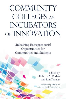 Community Colleges As Incubators of Innovation: Unleashing Entrepreneurial Opportunities for Communities and Students