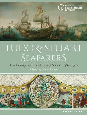 Tudor & Stuart Seafarers: The Emergence of a Maritime Nation, 1485-1707