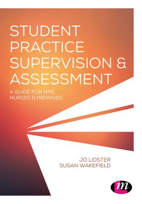 Student Practice Supervision & Assessment: A Guide for NMC Nurses & Midwives