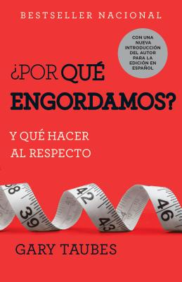 ¿Por qué engordamos? / Why We Get Fat?: Y qué hacer al respecto / And What to Do About It