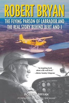 Robert Bryan: The Flying Parson of Labrador and the Real Story Behind Bert and I
