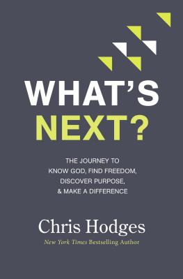 Now What?: The Journey to Know God, Find Freedom, Discover Purpose, & Make a Difference