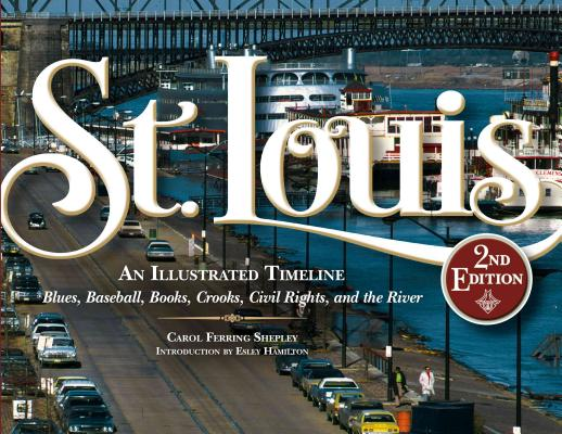 St. Louis: An Illustrated Timeline: Blues, Baseball, Books, Crooks, Civil Rights, and the River