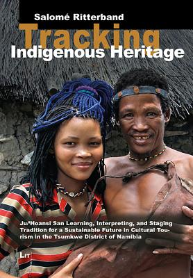 Tracking Indigenous Heritage: Ju/'Hoansi San Learning, Interpreting, and Staging Tradition for a Sustainable Future in Cultural