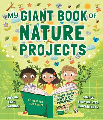 My Giant Book of Nature Projects: Fun and Easy Learning, Simple Step-by-Step Experiments