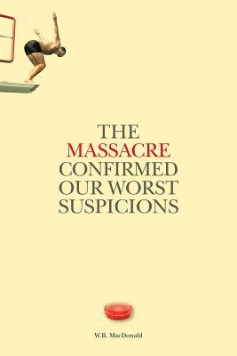 The Massacre Confirmed Our Worst Suspicions