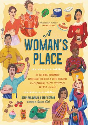A Woman's Place: The Inventors, Rumrunners, Lawbreakers, Scientists & Single Moms Who Changed the World With Food