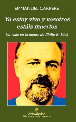 Yo estoy vivo y vosotros estais muertos / I Am Alive and You Are Dead: Un Viaje En La Mente De Philip K. Dick