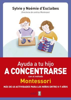 Ayuda a tu hijo a concentrarse con el método Montessori / Help Your Child to Concentrate with the Montessori Method: Mas De 40 A