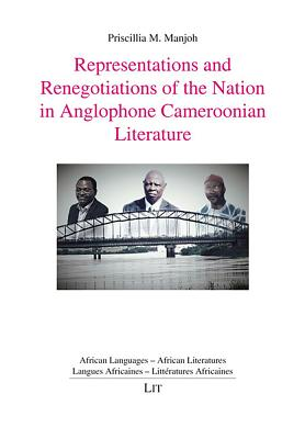 Representations and Renegotiations of the Nation in Anglophone Cameroonian Literature