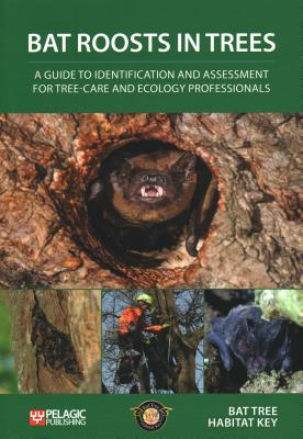 Bat Roosts Trees: A Guide to Identification and Assessment for Tree-Care and Ecology Professionals
