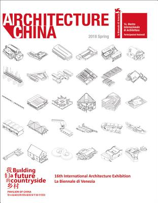 Architecture China, Spring 2018: Building a Future Countryside: 16th International Architecture Exhibition
