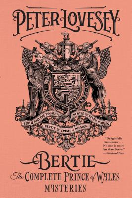 Bertie The Complete Prince of Wales Mysteries: Bertie and the Tin Man / Bertie and the Seven Bodies / Bertie and and the Crime o