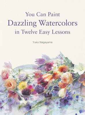 You Can Paint Dazzling Watercolors in Twelve Easy Lessons