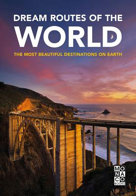 Dream Routes of the World: The Most Beautiful Destinations on Earth