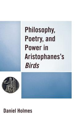 Philosophy, Poetry, and Power in Aristophanes's Birds