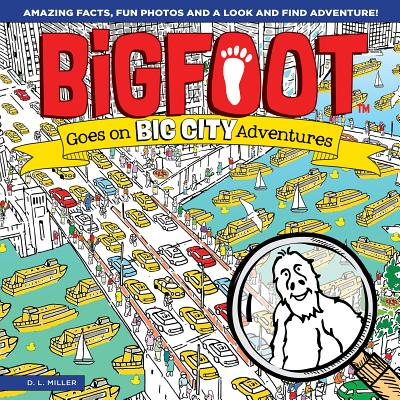 Bigfoot Goes on Big City Adventures: Amazing Facts, Fun Photos, and a Look-and-find Adventure!