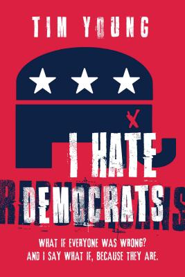 I Hate Democrats / I Hate Republicans: What If Everyone Was Wrong? and I Say What If, Because They Are.