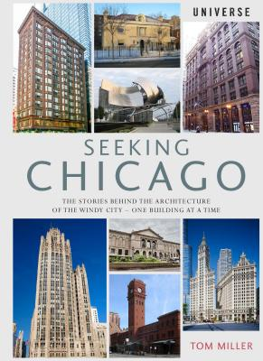 Seeking Chicago: The Stories Behind the Architecture of the Windy City - One Building at a Time