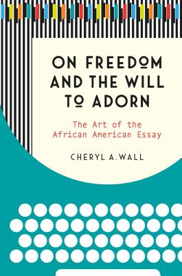 On Freedom and the Will to Adorn: The Art of the African American Essay