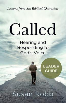 Called: Hearing and Responding to God's Voice: Lessons from Six Biblical Characters