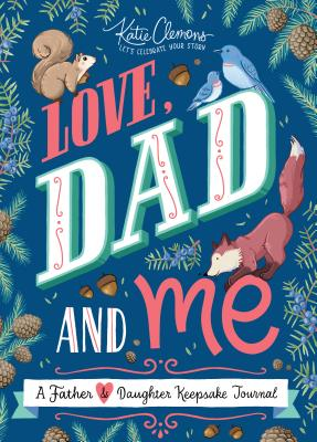 Love, Dad and Me: A Father & Daughter Keepsake Journal