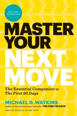 Master Your Next Move: The Essential Companion to The First 90 Days