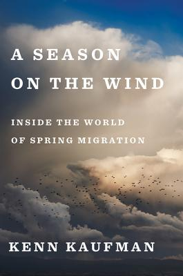 A Season on the Wind: Inside the World of Spring Migration
