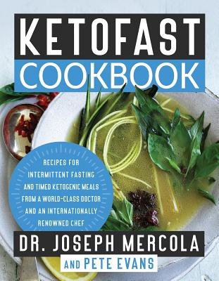 Ketofast Cookbook: Recipes for Intermittent Fasting and Timed Ketogenic Meals from a World-Class Doctor and an Internationally R