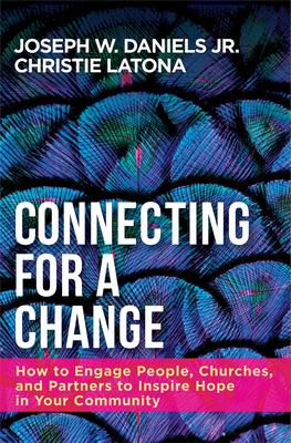 Connecting for a Change: How to Engage People, Churches, and Partners to Inspire Hope in Your Community