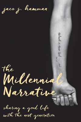 The Millennial Narrative: Sharing a Good Life With the Next Generation