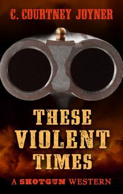 Shotgun: These Violent Times