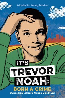 It's Trevor Noah: Born a Crime; Stories from a South African Childhood; Adapted for Young Readers