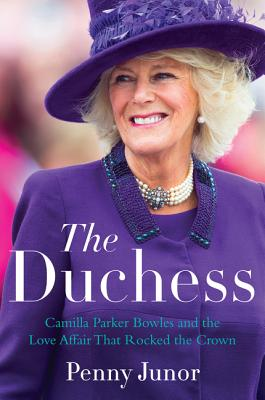 The Duchess: Camilla Parker Bowles and the Love Affair That Rocked the Crown