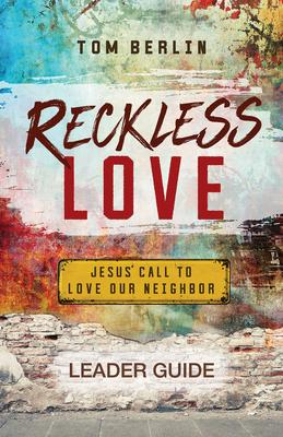 Reckless Love: Jesus' Call to Love Our Neighbor